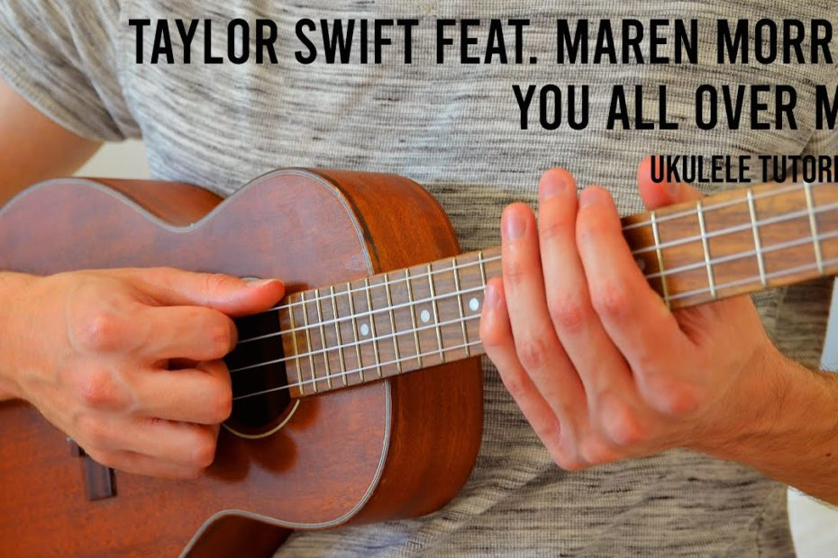 Taylor Swift feat. Maren Morris – You All Over Me EASY Ukulele Tutorial With Chords / Lyrics