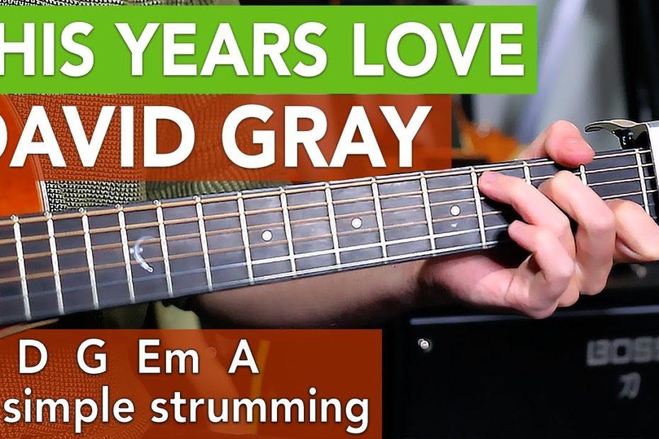 'This Years Love' EASY Guitar Lesson Tutorial - David Gray // Beginner Acoustic Guitar Songs