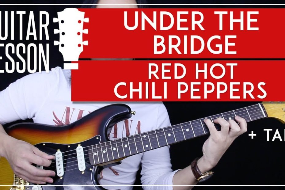 Under The Bridge Guitar Tutorial - Red Hot Chili Peppers Guitar Lesson    Tabs + No Capo Version 