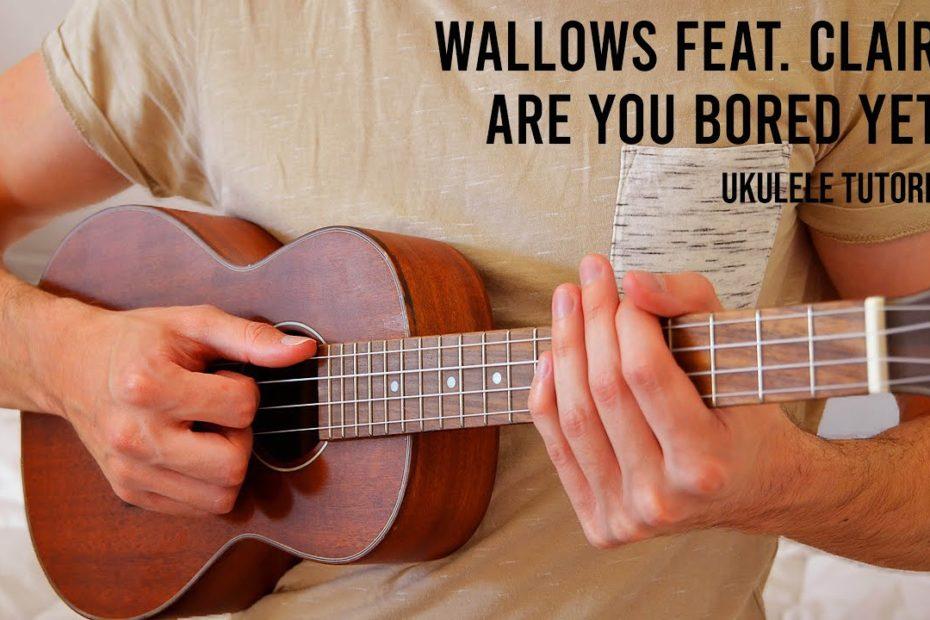 Wallows Feat. Clairo – Are You Bored Yet? EASY Ukulele Tutorial With Chords / Lyrics