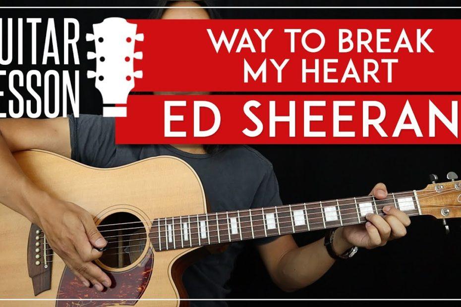 Way To Break My Heart Guitar Tutorial   Ed Sheeran Skrillex Guitar Lesson  |Picking + No Capo|