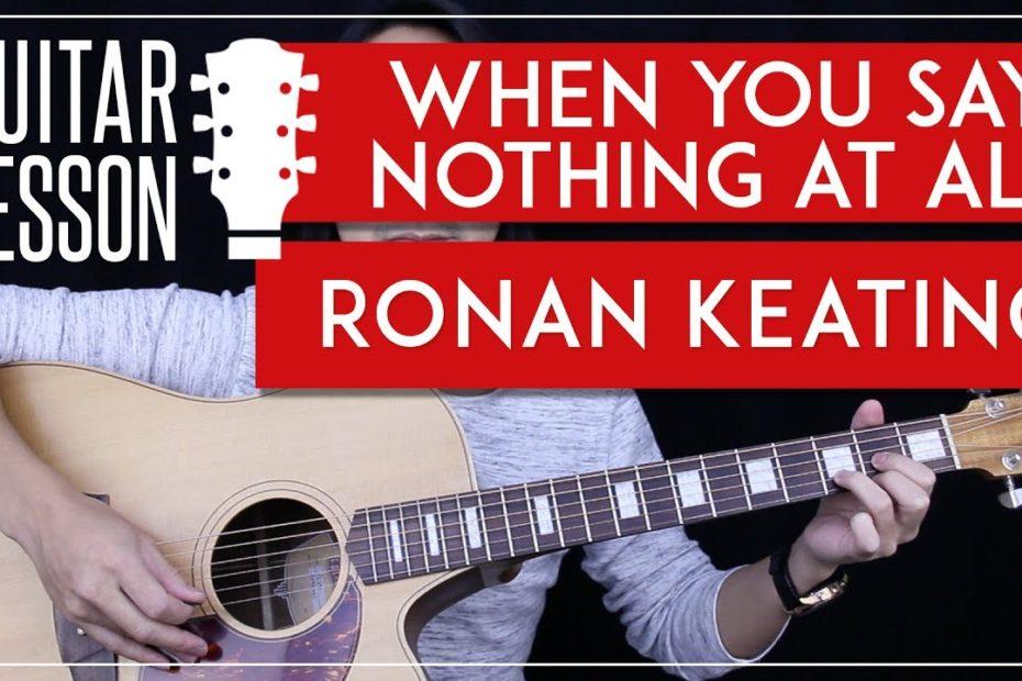 When You Say Nothing At All Guitar Tutorial - Ronan Keating Guitar Lesson    Tabs + No Capo 