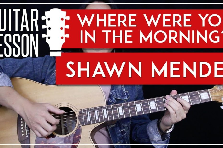 Where Were You In The Morning Guitar Tutorial - Shawn Mendes Guitar Lesson  |Rhythm + Lead + TABS|