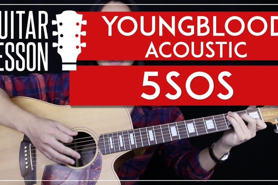 Youngblood Acoustic Guitar Tutorial - 5SOS Guitar Lesson    No Capo + Easy chords + Guitar Cover 