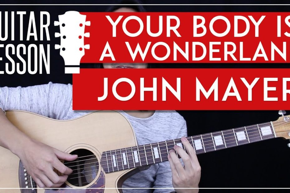 Your Body Is A Wonderland Guitar Tutorial - John Mayer Guitar Lesson   |Chords + Tabs + Cover|